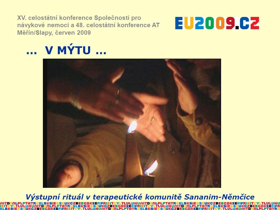 … V MÝTU … XV. celostátní konference Společnosti pro návykové nemoci a 48. celostátní konference AT Měřín/Slapy, červen 2009 Výstupní rituál v terapeu