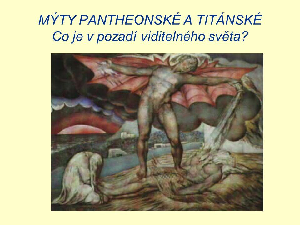 MÝTY PANTHEONSKÉ A TITÁNSKÉ Co je v pozadí viditelného světa