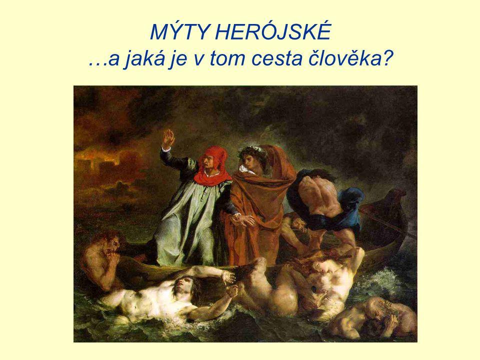 MÝTY HERÓJSKÉ …a jaká je v tom cesta člověka?