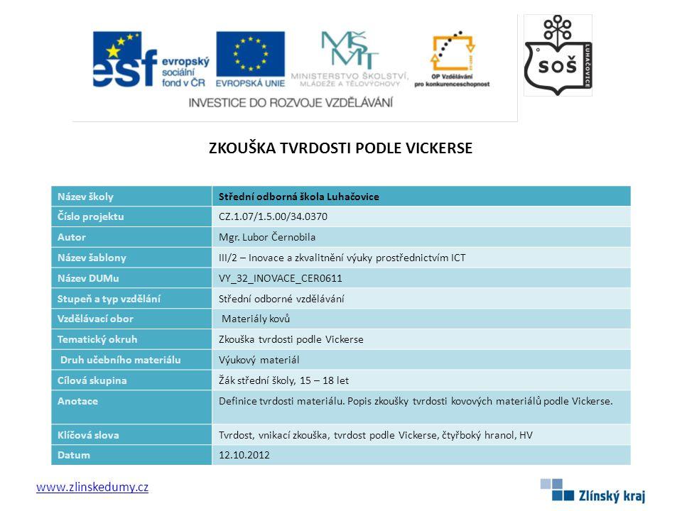 ZKOUŠKA TVRDOSTI PODLE VICKERSE www.zlinskedumy.cz Název školyStřední odborná škola Luhačovice Číslo projektuCZ.1.07/1.5.00/34.0370 AutorMgr.