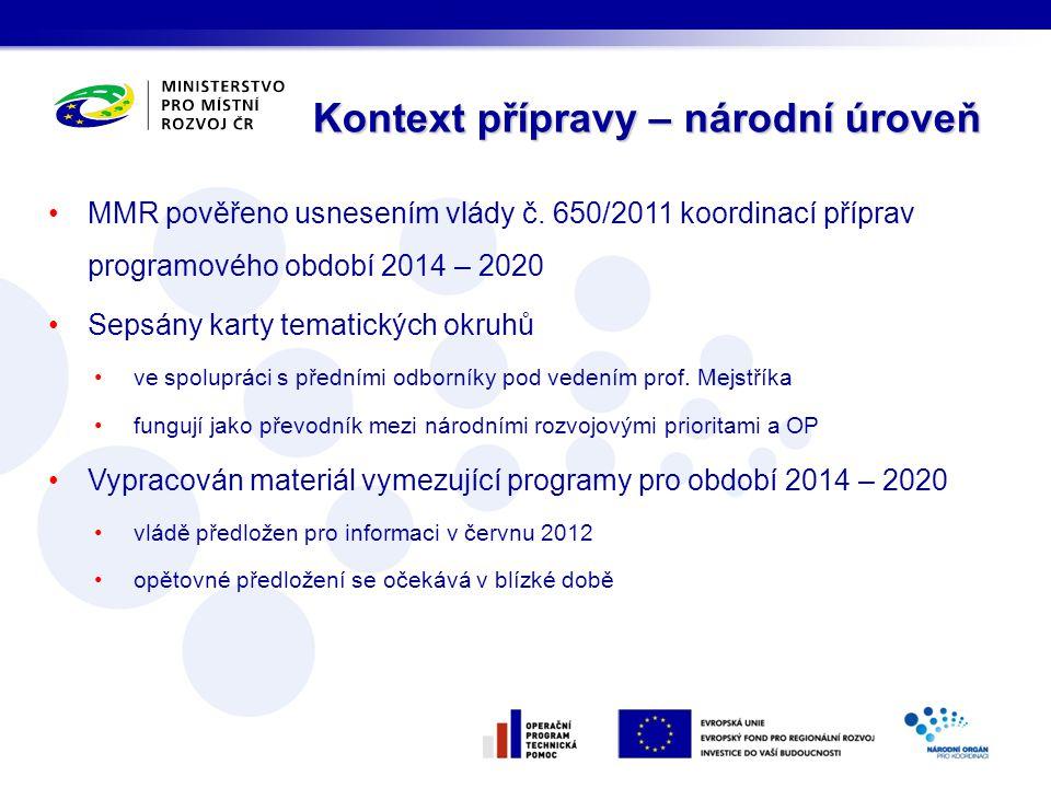 MMR pověřeno usnesením vlády č. 650/2011 koordinací příprav programového období 2014 – 2020 Sepsány karty tematických okruhů ve spolupráci s předními