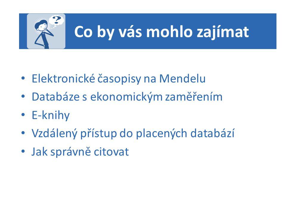 Elektronické časopisy Při hledání elektronických časopisů vám pomůže rozcestník Electronic Journals Library rzblx1.uni-regensburg.de/ezeit/index.phtml?bibid=MENDE&lang=en více informací: www.mendelu.cz/cz/sluzby_sz/kis/i_c/ezb rzblx1.uni-regensburg.de/ezeit/index.phtml?bibid=MENDE&lang=enwww.mendelu.cz/cz/sluzby_sz/kis/i_c/ezb Značení přístupnosti časopisů na principu semaforu: volně dostupné předplacené tituly částečně dostupné plné texty (např.