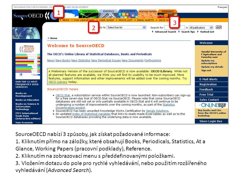 SourceOECD nabízí 3 způsoby, jak získat požadované informace: 1. Kliknutím přímo na záložky, které obsahují Books, Periodicals, Statistics, At a Glanc