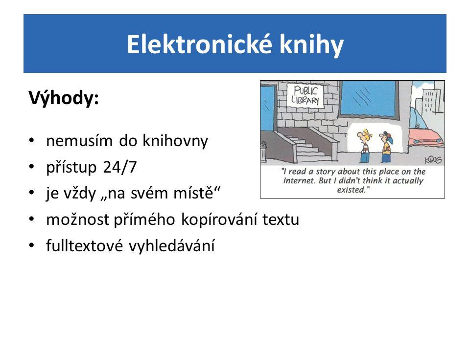"""Elektronické knihy Výhody: nemusím do knihovny přístup 24/7 je vždy """"na svém místě"""" možnost přímého kopírování textu fulltextové vyhledávání"""