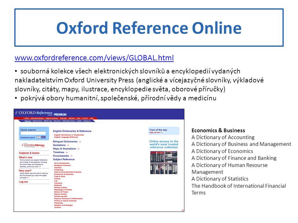 Oxford Reference Online www.oxfordreference.com/views/GLOBAL.html souborná kolekce všech elektronických slovníků a encyklopedií vydaných nakladatelstv
