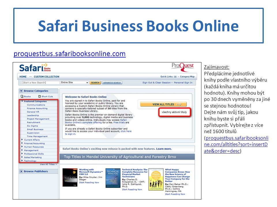 Safari Business Books Online Zajímavost: Předplácíme jednotlivé knihy podle vlastního výběru (každá kniha má určitou hodnotu). Knihy mohou být po 30 d