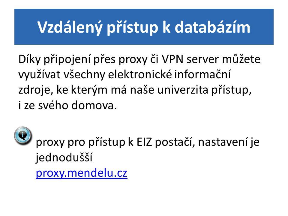 Vzdálený přístup k databázím Díky připojení přes proxy či VPN server můžete využívat všechny elektronické informační zdroje, ke kterým má naše univerz