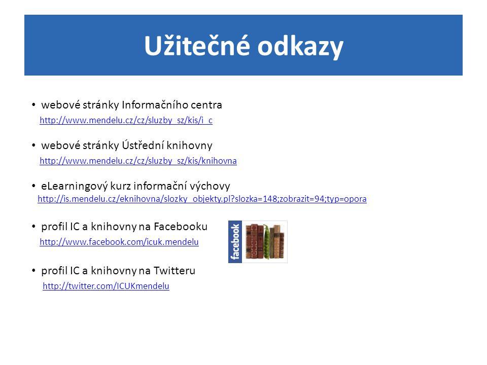Užitečné odkazy webové stránky Informačního centra http://www.mendelu.cz/cz/sluzby_sz/kis/i_c http://www.mendelu.cz/cz/sluzby_sz/kis/i_c webové stránk