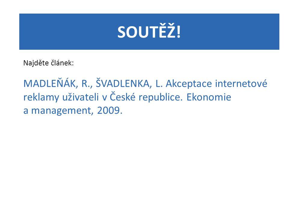 SOUTĚŽ! Najděte článek: MADLEŇÁK, R., ŠVADLENKA, L. Akceptace internetové reklamy uživateli v České republice. Ekonomie a management, 2009.