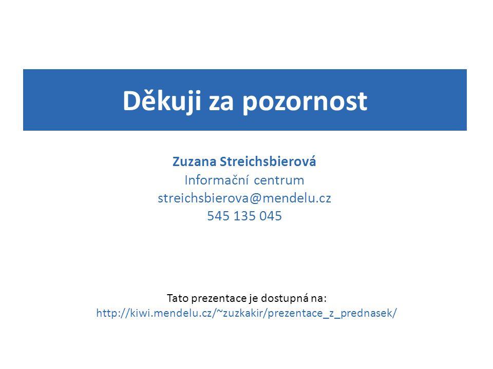 Děkuji za pozornost Zuzana Streichsbierová Informační centrum streichsbierova@mendelu.cz 545 135 045 Tato prezentace je dostupná na: http://kiwi.mende