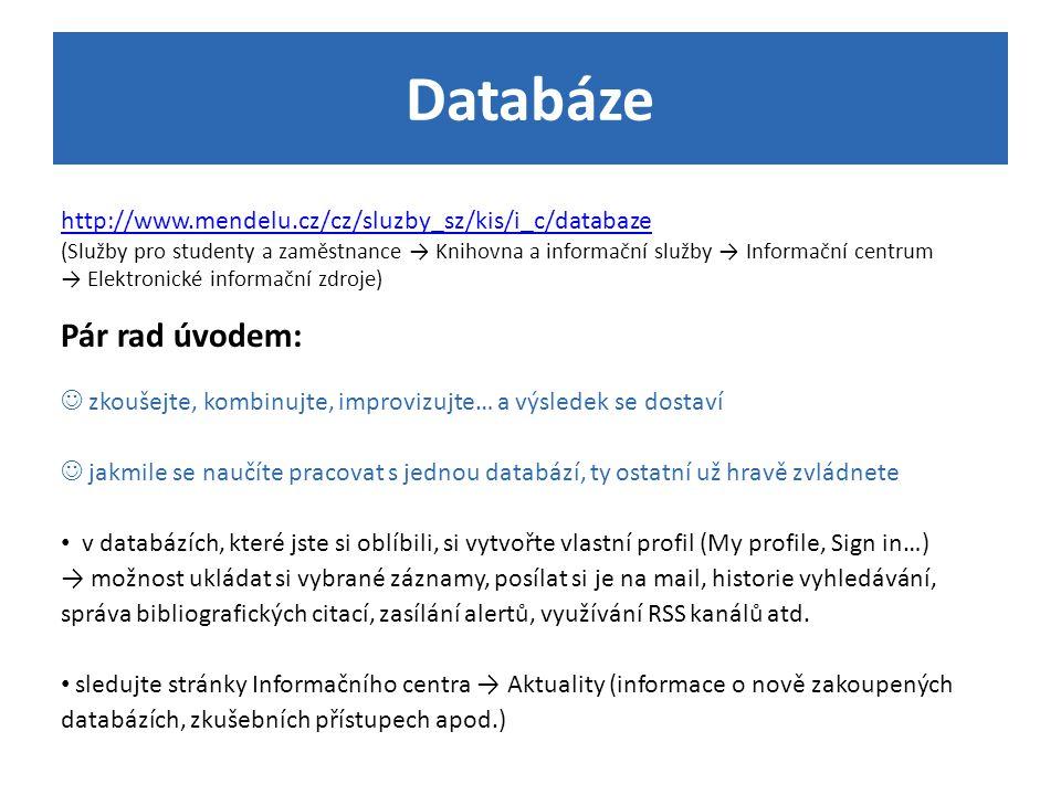 Databáze http://www.mendelu.cz/cz/sluzby_sz/kis/i_c/databaze (Služby pro studenty a zaměstnance → Knihovna a informační služby → Informační centrum →
