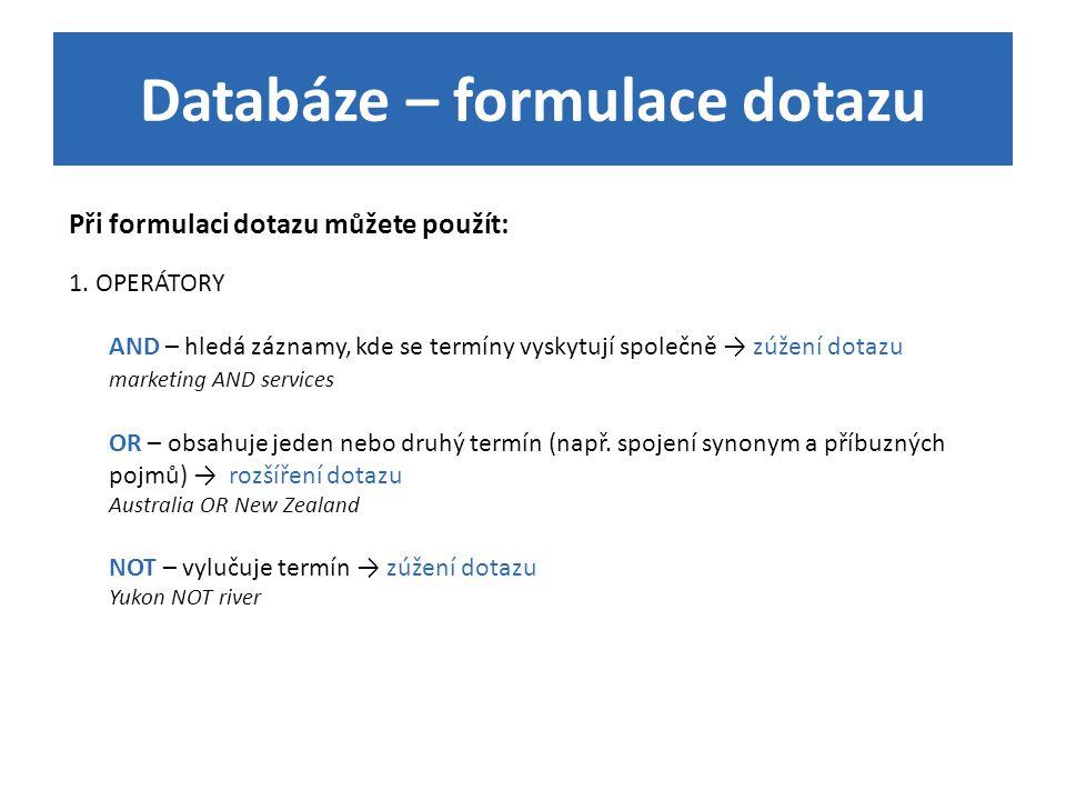 Databáze – formulace dotazu Při formulaci dotazu můžete použít: 1. OPERÁTORY AND – hledá záznamy, kde se termíny vyskytují společně → zúžení dotazu ma