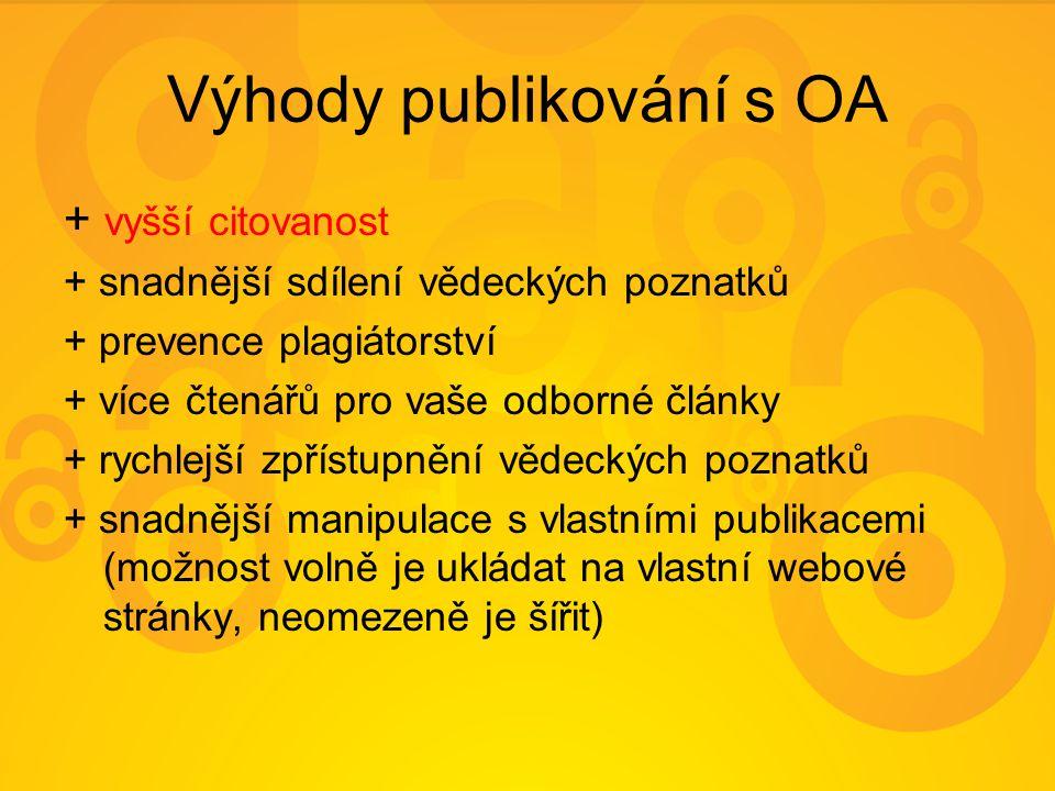 Výhody publikování s OA + vyšší citovanost + snadnější sdílení vědeckých poznatků + prevence plagiátorství + více čtenářů pro vaše odborné články + rychlejší zpřístupnění vědeckých poznatků + snadnější manipulace s vlastními publikacemi (možnost volně je ukládat na vlastní webové stránky, neomezeně je šířit)