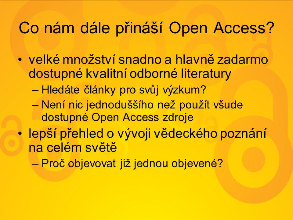 Co nám dále přináší Open Access? velké množství snadno a hlavně zadarmo dostupné kvalitní odborné literatury –Hledáte články pro svůj výzkum? –Není ni