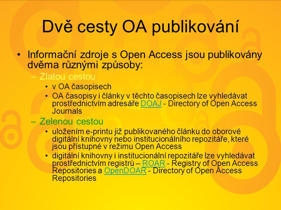 Dvě cesty OA publikování Informační zdroje s Open Access jsou publikovány dvěma různými způsoby: –Zlatou cestou v OA časopisech OA časopisy i články v