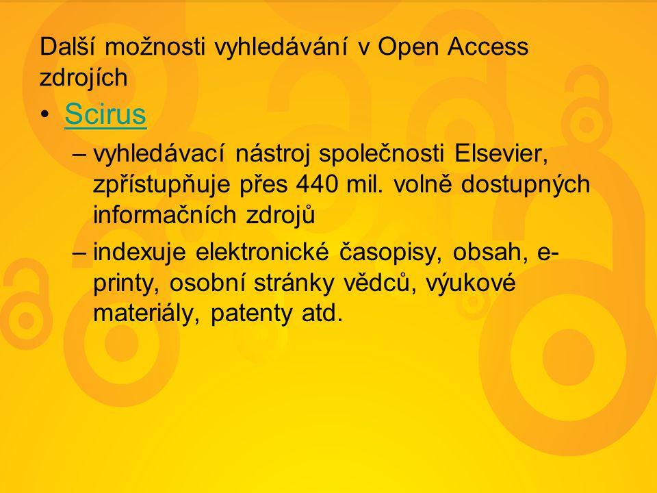 Další možnosti vyhledávání v Open Access zdrojích Scirus –vyhledávací nástroj společnosti Elsevier, zpřístupňuje přes 440 mil. volně dostupných inform