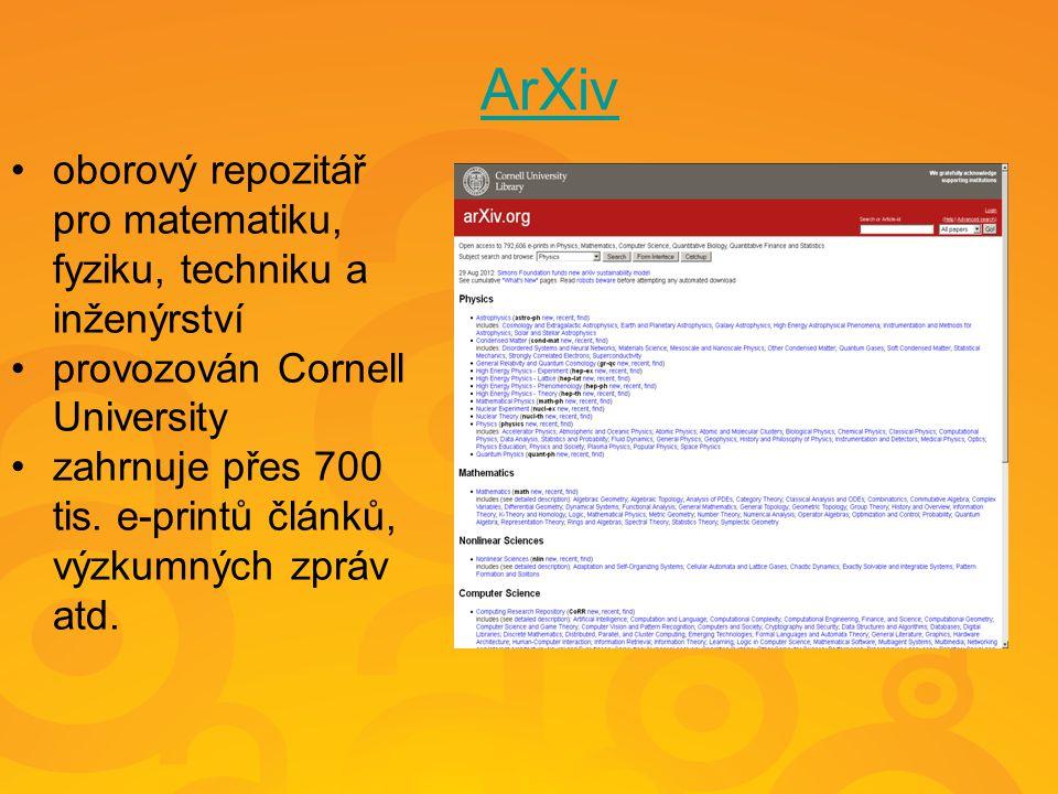 ArXiv oborový repozitář pro matematiku, fyziku, techniku a inženýrství provozován Cornell University zahrnuje přes 700 tis. e-printů článků, výzkumnýc