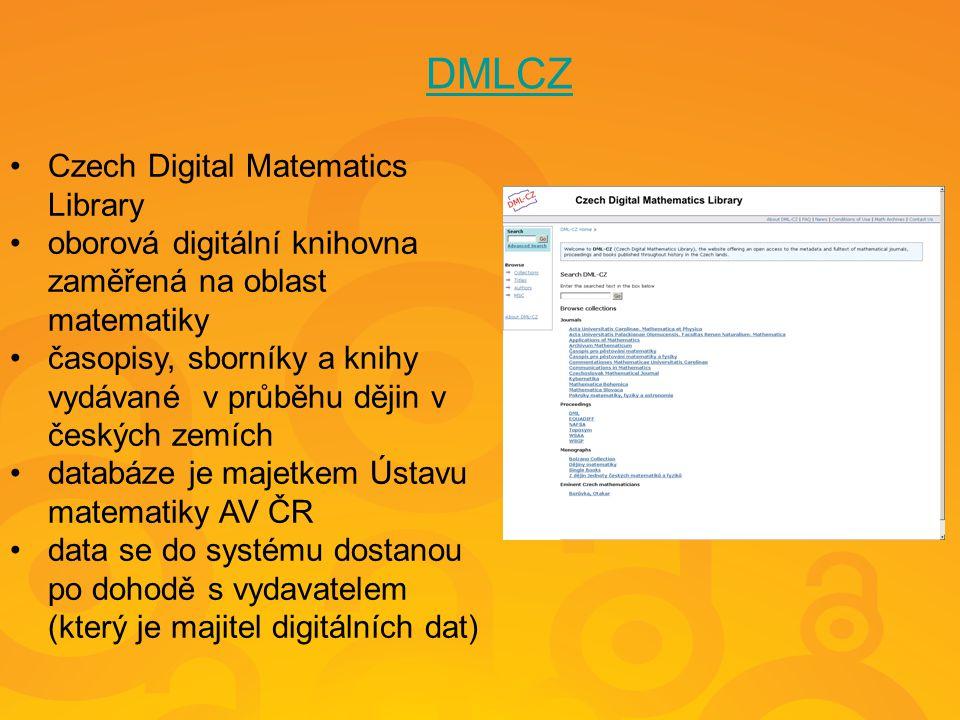 DMLCZ Czech Digital Matematics Library oborová digitální knihovna zaměřená na oblast matematiky časopisy, sborníky a knihy vydávané v průběhu dějin v