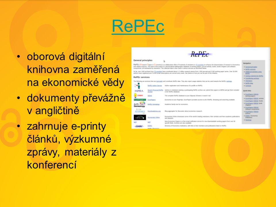 RePEc oborová digitální knihovna zaměřená na ekonomické vědy dokumenty převážně v angličtině zahrnuje e-printy článků, výzkumné zprávy, materiály z konferencí