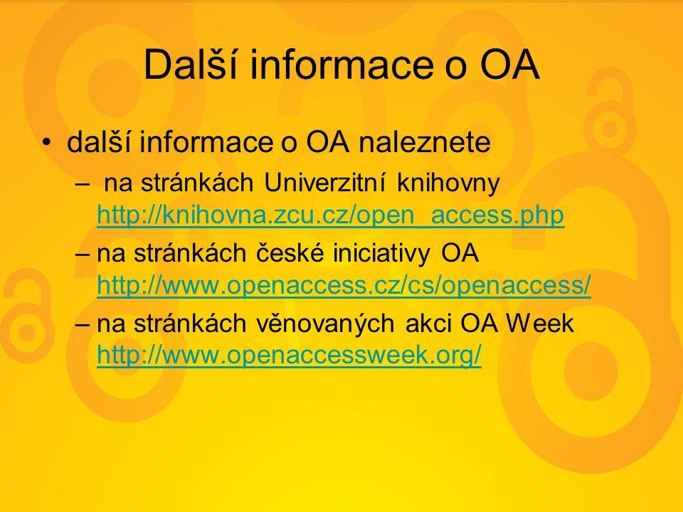 Další informace o OA další informace o OA naleznete – na stránkách Univerzitní knihovny http://knihovna.zcu.cz/open_access.php http://knihovna.zcu.cz/