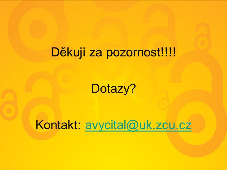 Děkuji za pozornost!!!! Dotazy Kontakt: avycital@uk.zcu.czavycital@uk.zcu.cz