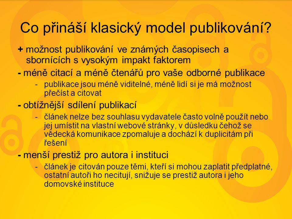 Co přináší klasický model publikování? + možnost publikování ve známých časopisech a sbornících s vysokým impakt faktorem - méně citací a méně čtenářů