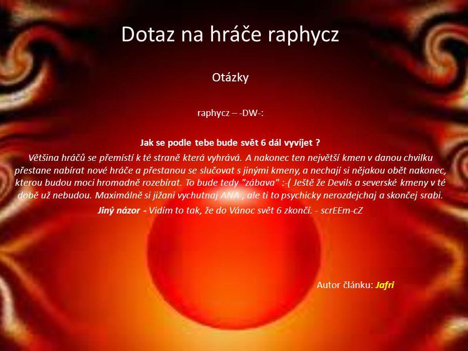 Dotaz na hráče raphycz Otázky raphycz – -DW-: Jak se podle tebe bude svět 6 dál vyvíjet .