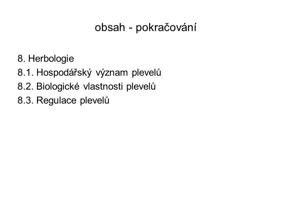 obsah - pokračování 8.Herbologie 8.1. Hospodářský význam plevelů 8.2.
