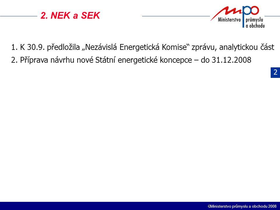 """ Ministerstvo průmyslu a obchodu 2008 2. NEK a SEK 1. K 30.9. předložila """"Nezávislá Energetická Komise"""" zprávu, analytickou část 2. Příprava návrhu n"""