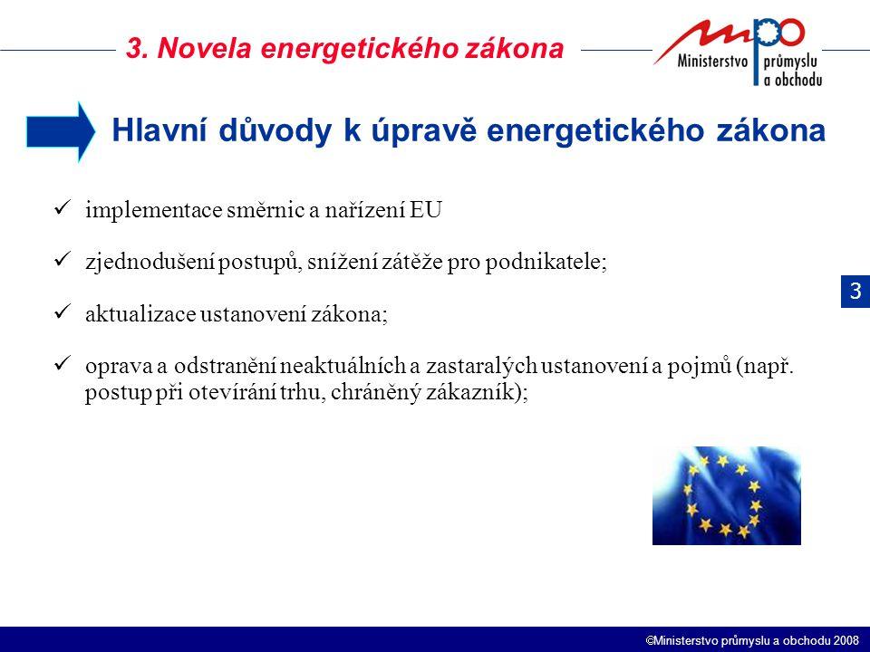  Ministerstvo průmyslu a obchodu 2008 3. Novela energetického zákona implementace směrnic a nařízení EU zjednodušení postupů, snížení zátěže pro podn