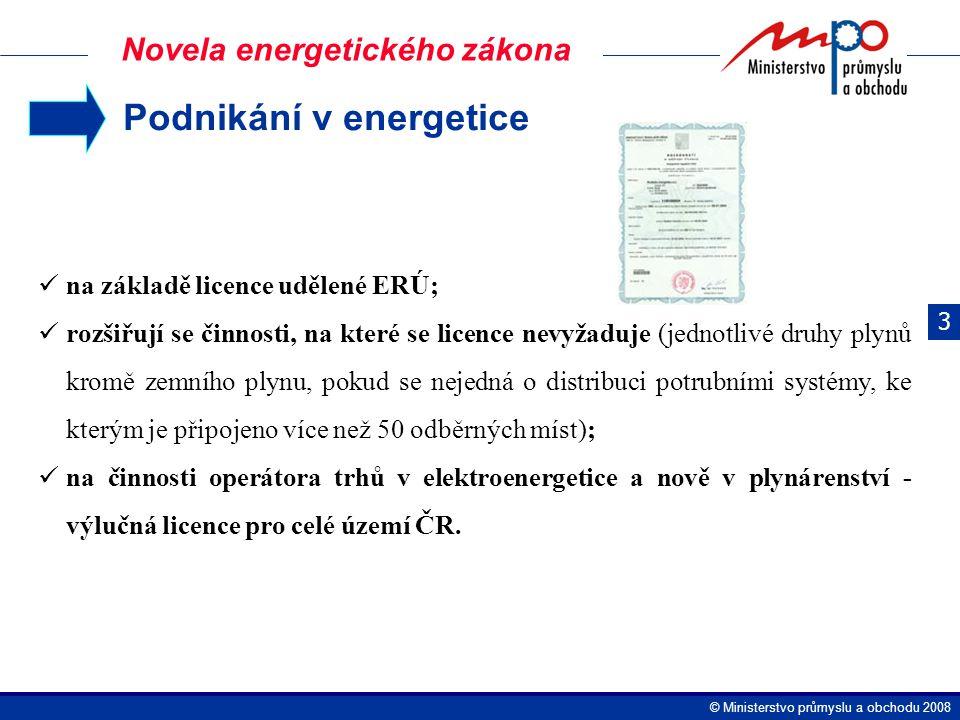  Ministerstvo průmyslu a obchodu 2008 Novela energetického zákona Podnikání v energetice na základě licence udělené ERÚ; rozšiřují se činnosti, na které se licence nevyžaduje (jednotlivé druhy plynů kromě zemního plynu, pokud se nejedná o distribuci potrubními systémy, ke kterým je připojeno více než 50 odběrných míst); na činnosti operátora trhů v elektroenergetice a nově v plynárenství - výlučná licence pro celé území ČR.