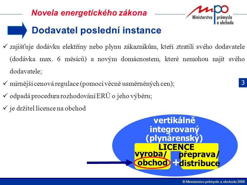  Ministerstvo průmyslu a obchodu 2008 Dodavatel poslední instance zajišťuje dodávku elektřiny nebo plynu zákazníkům, kteří ztratili svého dodavatele (dodávka max.
