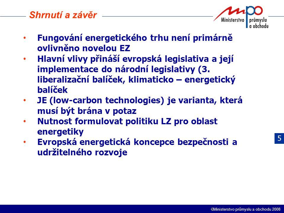  Ministerstvo průmyslu a obchodu 2008 Fungování energetického trhu není primárně ovlivněno novelou EZ Hlavní vlivy přináší evropská legislativa a jej