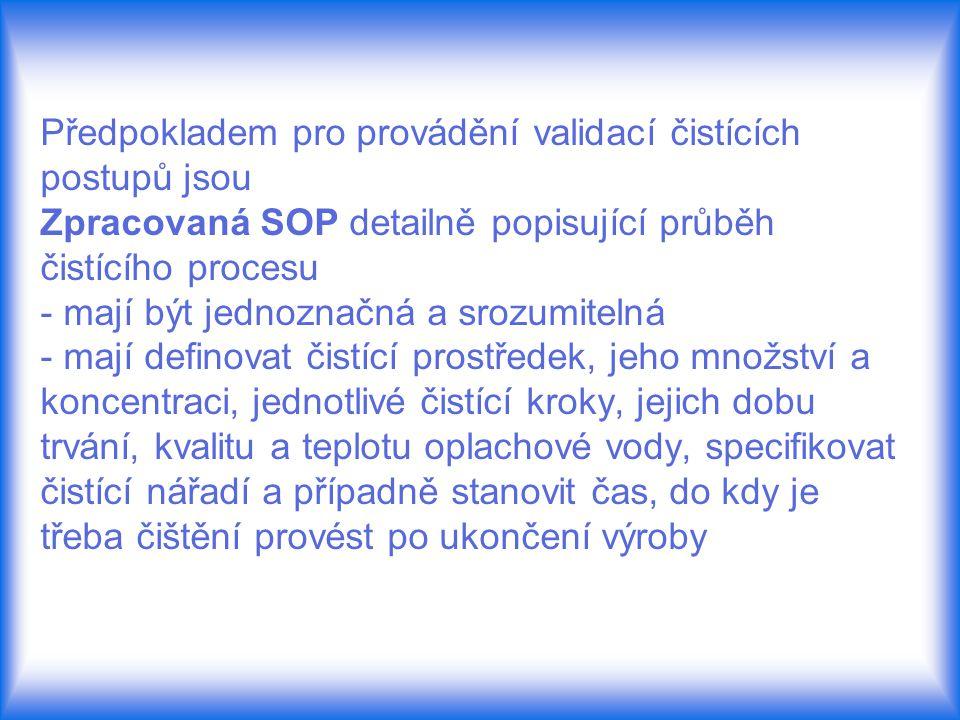 Předpokladem pro provádění validací čistících postupů jsou Zpracovaná SOP detailně popisující průběh čistícího procesu - mají být jednoznačná a srozum