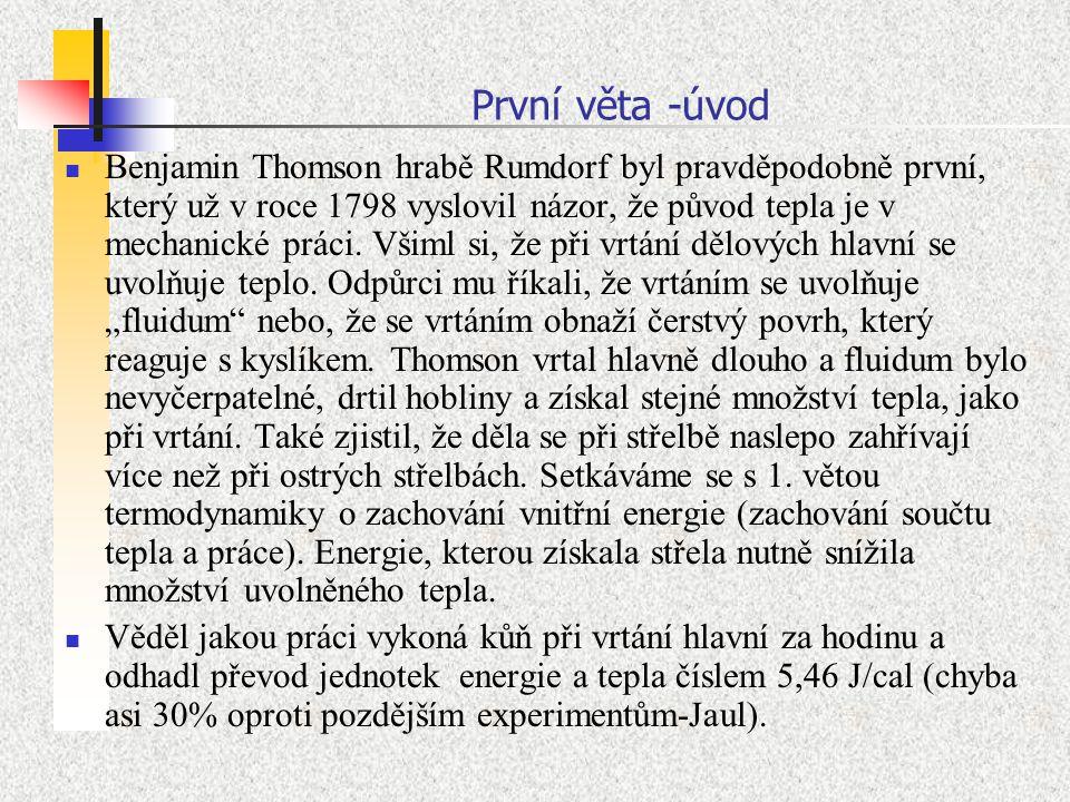 První věta -úvod Benjamin Thomson hrabě Rumdorf byl pravděpodobně první, který už v roce 1798 vyslovil názor, že původ tepla je v mechanické práci. Vš