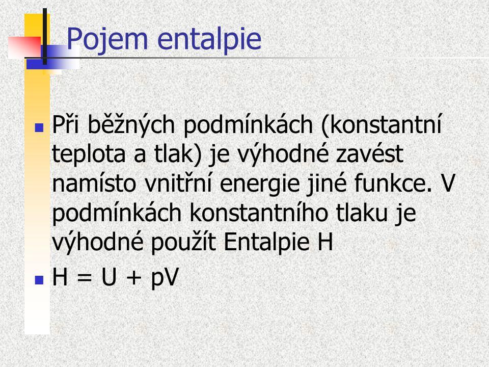 Pojem entalpie Při běžných podmínkách (konstantní teplota a tlak) je výhodné zavést namísto vnitřní energie jiné funkce. V podmínkách konstantního tla