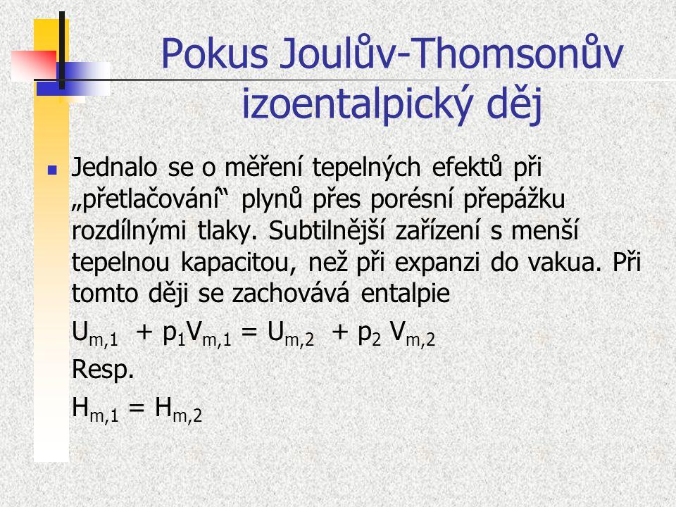 """Pokus Joulův-Thomsonův izoentalpický děj Jednalo se o měření tepelných efektů při """"přetlačování"""" plynů přes porésní přepážku rozdílnými tlaky. Subtiln"""