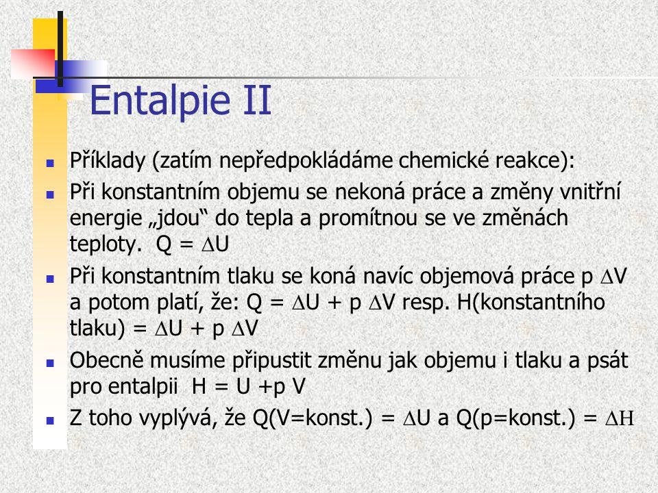 """Entalpie II Příklady (zatím nepředpokládáme chemické reakce): Při konstantním objemu se nekoná práce a změny vnitřní energie """"jdou"""" do tepla a promítn"""