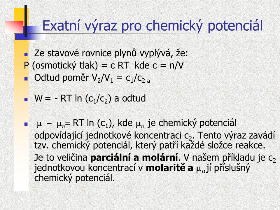 Exatní výraz pro chemický potenciál Ze stavové rovnice plynů vyplývá, že: P (osmotický tlak) = c RT kde c = n/V Odtud poměr V 2 /V 1 = c 1 /c 2 a W =