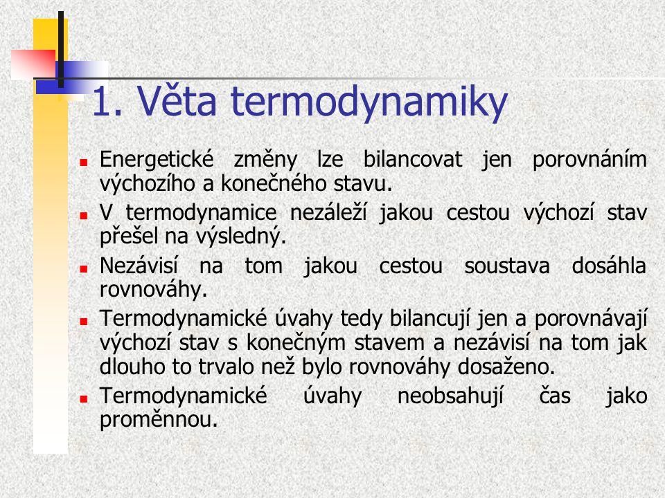 1. Věta termodynamiky Energetické změny lze bilancovat jen porovnáním výchozího a konečného stavu. V termodynamice nezáleží jakou cestou výchozí stav