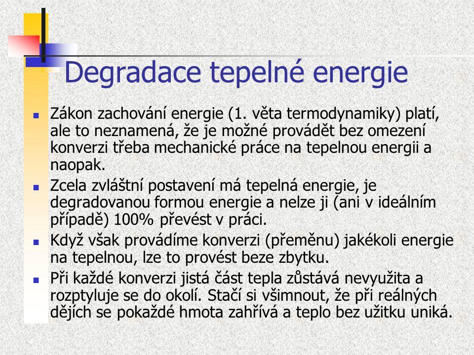 Degradace tepelné energie Zákon zachování energie (1. věta termodynamiky) platí, ale to neznamená, že je možné provádět bez omezení konverzi třeba mec