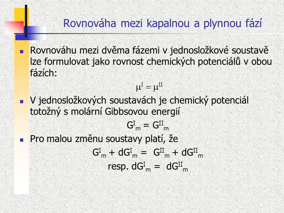 Rovnováha mezi kapalnou a plynnou fází Rovnováhu mezi dvěma fázemi v jednosložkové soustavě lze formulovat jako rovnost chemických potenciálů v obou f
