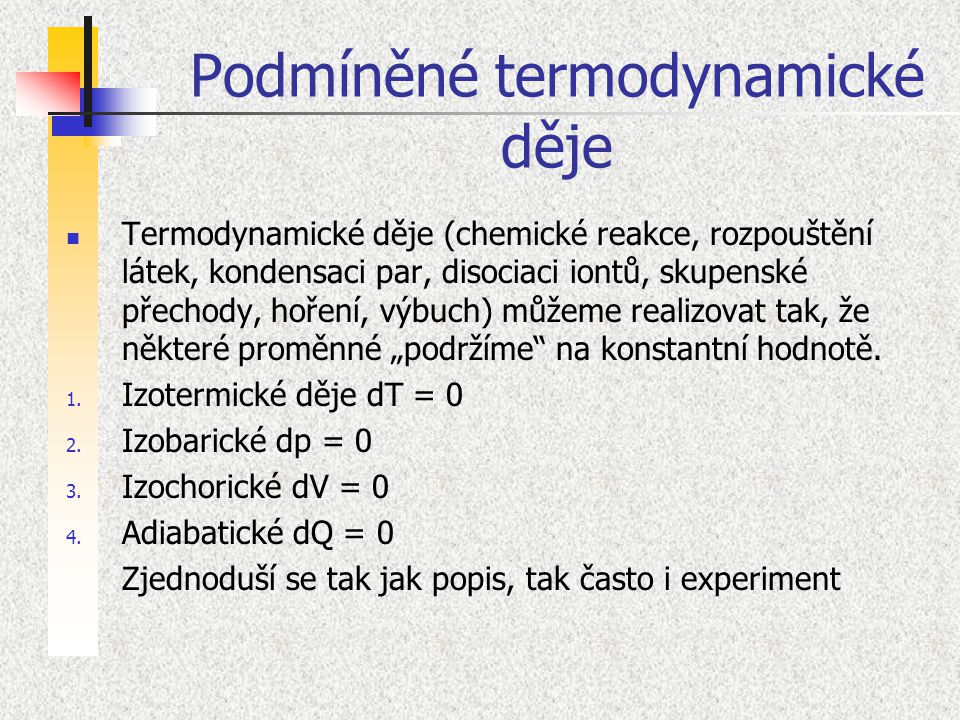 Podmíněné termodynamické děje Termodynamické děje (chemické reakce, rozpouštění látek, kondensaci par, disociaci iontů, skupenské přechody, hoření, vý