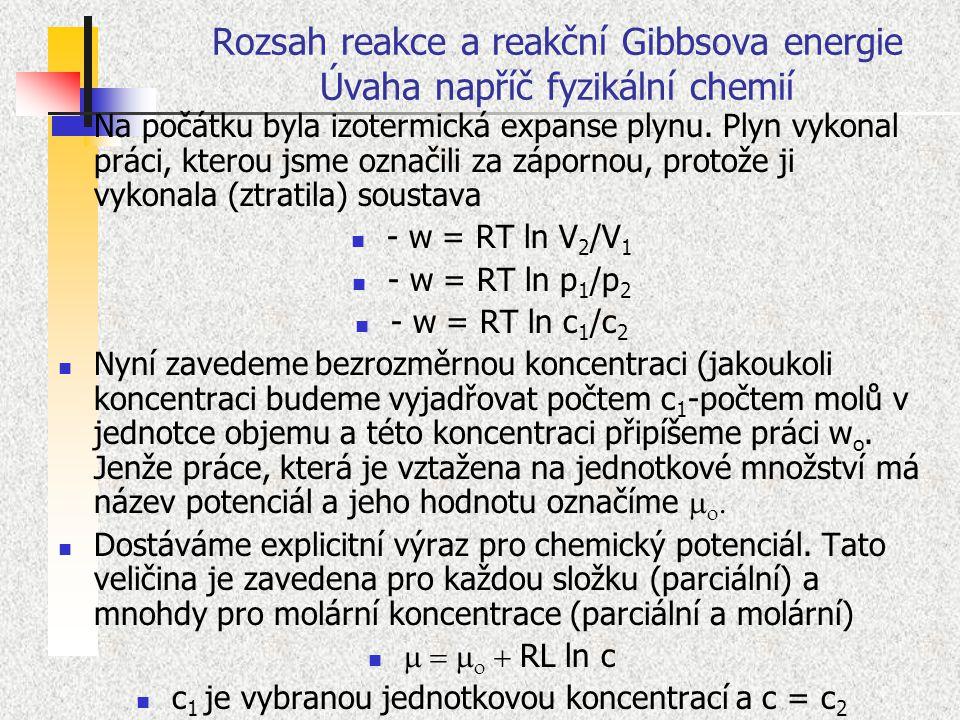 Rozsah reakce a reakční Gibbsova energie Úvaha napříč fyzikální chemií Na počátku byla izotermická expanse plynu. Plyn vykonal práci, kterou jsme ozna