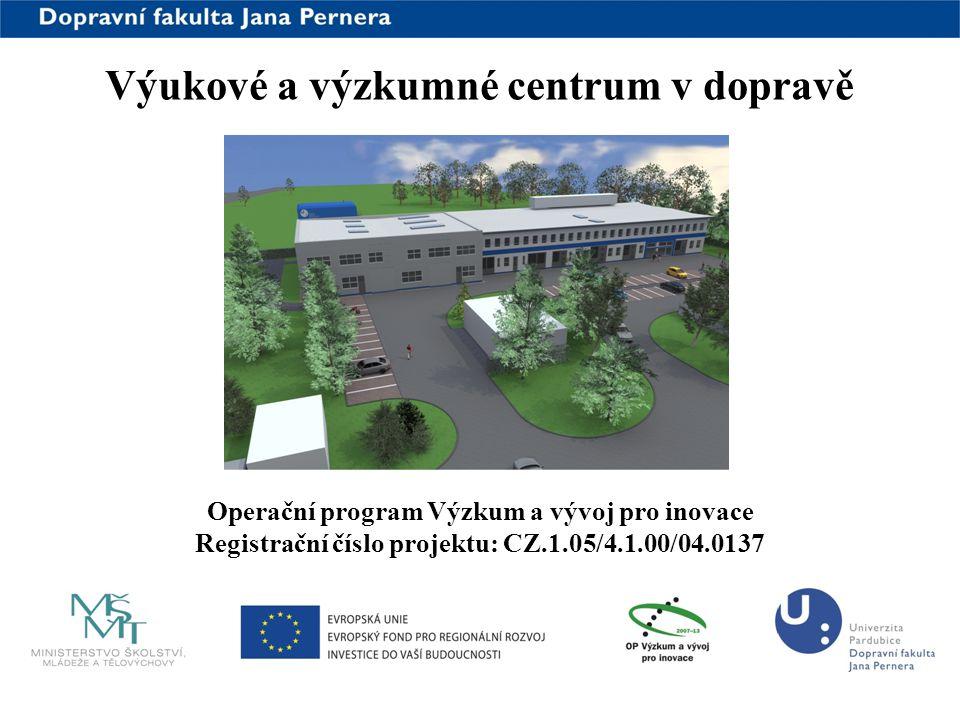 www.upce.cz Operační program Výzkum a vývoj pro inovace Registrační číslo projektu: CZ.1.05/4.1.00/04.0137 Výukové a výzkumné centrum v dopravě