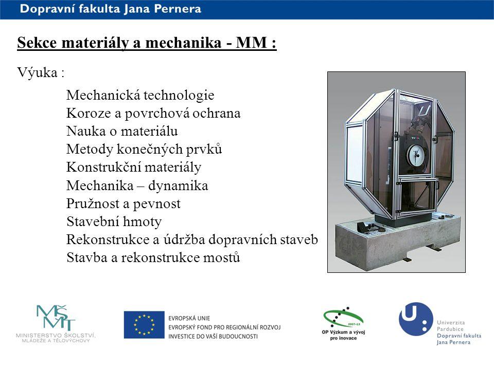www.upce.cz Výuka : Mechanická technologie Koroze a povrchová ochrana Nauka o materiálu Metody konečných prvků Konstrukční materiály Mechanika – dynam