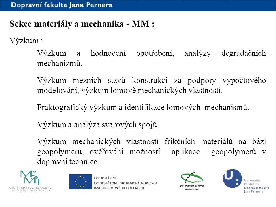 www.upce.cz Výzkum : Výzkum a hodnocení opotřebení, analýzy degradačních mechanizmů. Výzkum mezních stavů konstrukcí za podpory výpočtového modelování