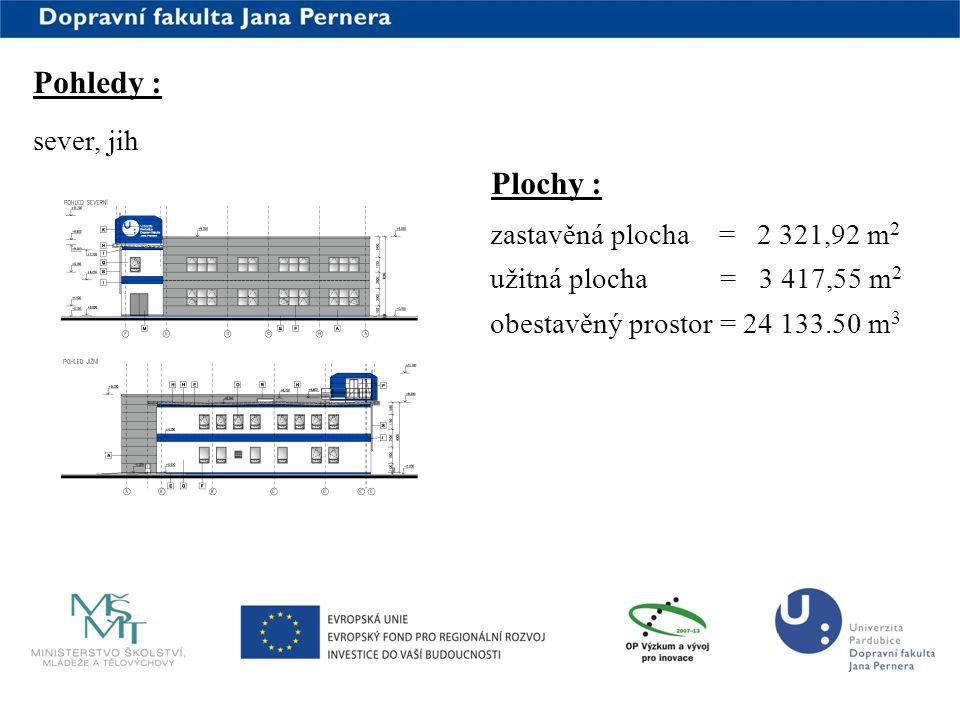 www.upce.cz Pohledy : sever, jih Plochy : zastavěná plocha = 2 321,92 m 2 užitná plocha = 3 417,55 m 2 obestavěný prostor = 24 133.50 m 3