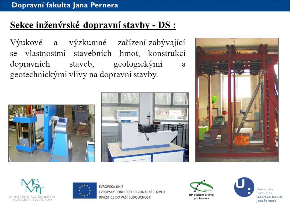 www.upce.cz Sekce inženýrské dopravní stavby - DS : Výukové a výzkumné zařízení zabývající se vlastnostmi stavebních hmot, konstrukcí dopravních stave