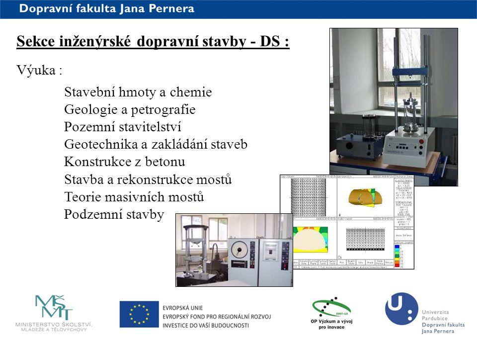 www.upce.cz Sekce inženýrské dopravní stavby - DS : Výuka : Stavební hmoty a chemie Geologie a petrografie Pozemní stavitelství Geotechnika a zakládán